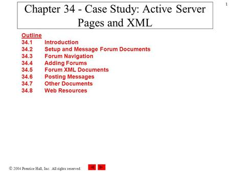  2004 Prentice Hall, Inc. All rights reserved. 1 Chapter 34 - Case Study: Active Server Pages and XML Outline 34.1 Introduction 34.2 Setup and Message.
