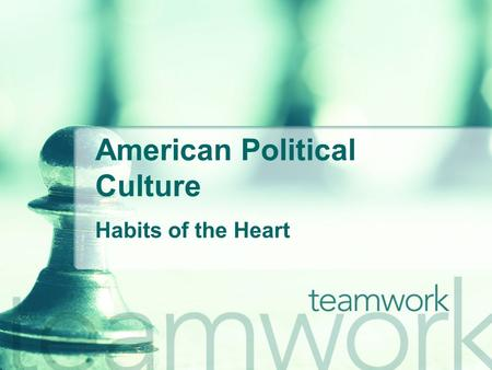 American Political Culture Habits of the Heart. Learning Objective To understand what political culture is and how it may potentially impact political.
