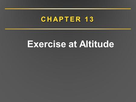 Exercise at Altitude. CHAPTER 13 Overview Environmental conditions at altitude Physiological responses to acute altitude exposure Exercise and sport performance.