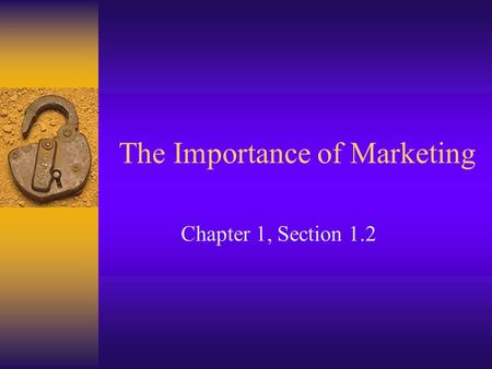 The Importance of Marketing Chapter 1, Section 1.2.