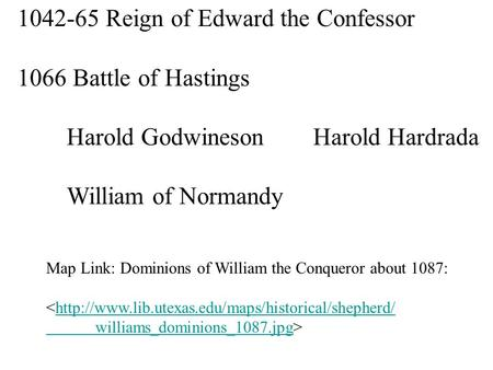 1042-65 Reign of Edward the Confessor 1066 Battle of Hastings Harold GodwinesonHarold Hardrada William of Normandy Map Link: Dominions of William the Conqueror.