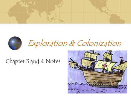 Exploration & Colonization Chapter 3 and 4 Notes.