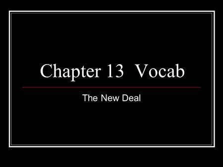 Chapter 13 Vocab The New Deal. Roosevelt's policies for ending the Great Depression. Focused around Relief, Recovery, and Reform.