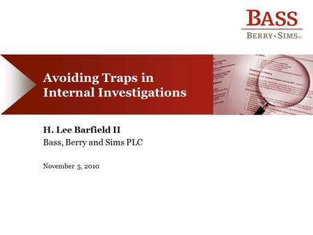 Avoiding Traps in Internal Investigations H. Lee Barfield II Bass, Berry and Sims PLC November 5, 2010.