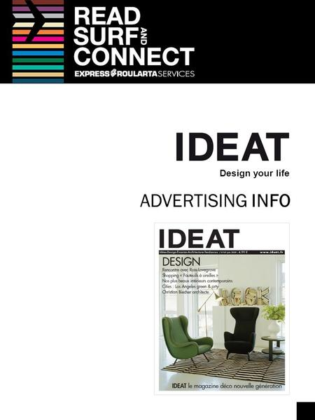 Design your life ADVERTISING INFO. WE GUARANTEE TO OFFER YOUR BRANDS * A prestigious setting 10 high-end publications with talented contributors * Bi.