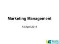 Marketing Management 13 April 2011. Customer-Driven Marketing Strategy: Creating Value for Target Customers.
