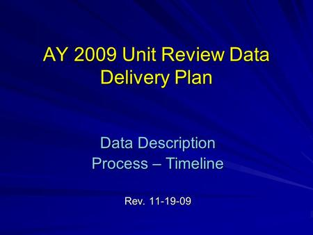 AY 2009 Unit Review Data Delivery Plan Data Description Process – Timeline Rev. 11-19-09.