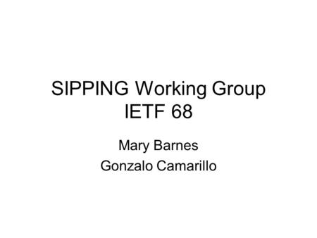 SIPPING Working Group IETF 68 Mary Barnes Gonzalo Camarillo.