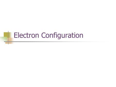 Electron Configuration. The way electrons are arranged around the nucleus.