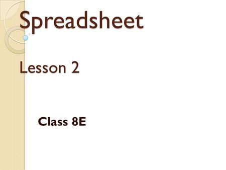 Spreadsheet Lesson 2 Class 8E. Lesson Objective To understand what a formula & function is. To understand the difference between formulas and functions.