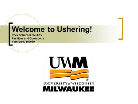Welcome to Ushering! Peck School of the Arts Facilities and Operations Version 03102010.