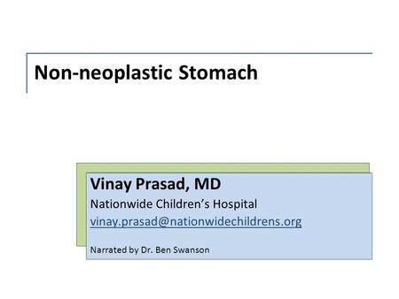 Non-neoplastic Stomach Vinay Prasad, MD Nationwide Children's Hospital Narrated by Dr. Ben Swanson.