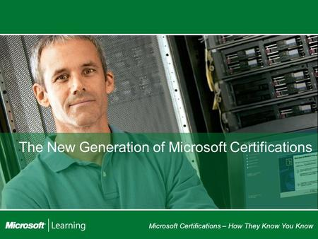 Microsoft Certifications – How They Know You Know The New Generation of Microsoft Certifications.