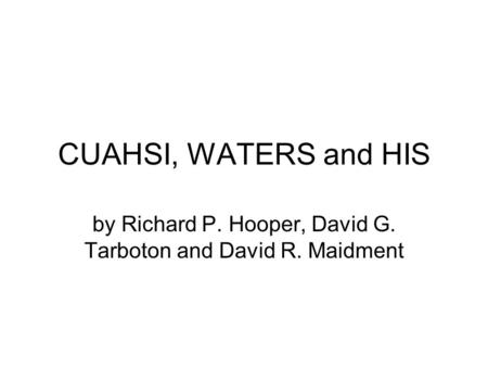 CUAHSI, WATERS and HIS by Richard P. Hooper, David G. Tarboton and David R. Maidment.