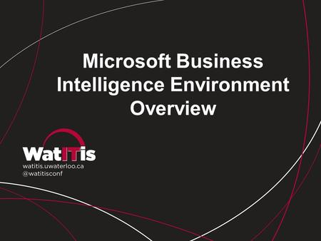 Microsoft Business Intelligence Environment Overview.