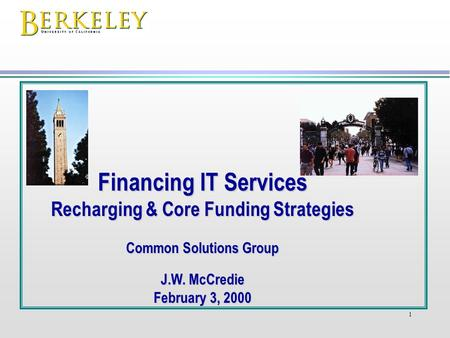 1 Financing IT Services Recharging & Core Funding Strategies Common Solutions Group J.W. McCredie February 3, 2000.