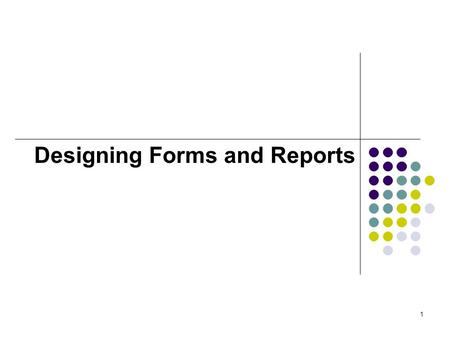1 Designing Forms and Reports. 2 Learning Objectives Explain the process of designing forms and reports and the deliverables for their creation Discuss.