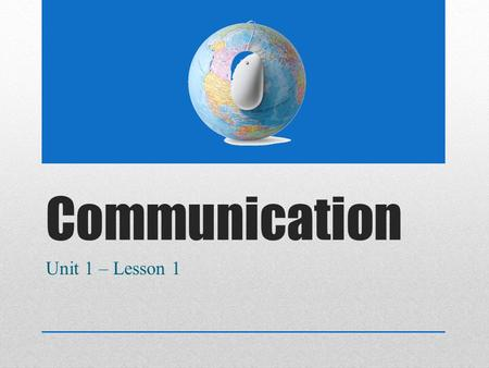 Communication Unit 1 – Lesson 1. What is the difference? Communication System Communication.
