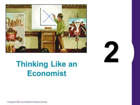 Copyright © 2004 South-Western/Thomson Learning 2 Thinking Like an Economist.