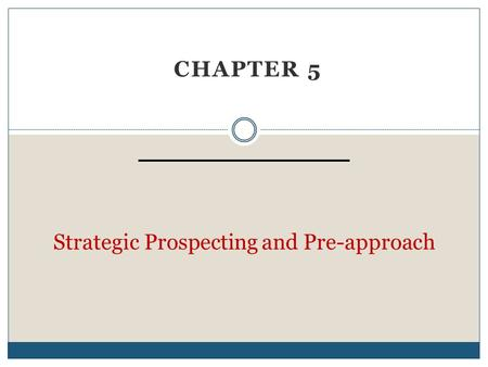 CHAPTER 5 Strategic Prospecting and Pre-approach.