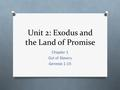 Unit 2: Exodus and the Land of Promise Chapter 1 Out of Slavery Genesis 1-15.