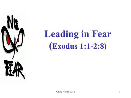 Onny Wong 20121 Leading in Fear ( Exodus 1:1-2:8).