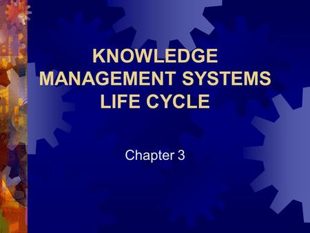 KNOWLEDGE MANAGEMENT SYSTEMS LIFE CYCLE Chapter 3.