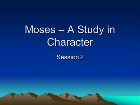 Moses – A Study in Character Session 2. Our Greeting Be strong and courageous. As for me and my house, we will serve the LORD.