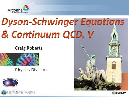 Craig Roberts Physics Division. New Challenges  Computation of spectrum of hybrid and exotic mesons  Equally pressing, some might say more so, is the.