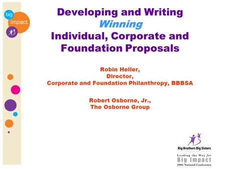 Developing and Writing Winning Individual, Corporate and Foundation Proposals Robin Heller, Director, Corporate and Foundation Philanthropy, BBBSA Robert.