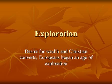 Exploration Desire for wealth and Christian converts, Europeans began an age of exploration.