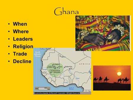 Ghana When Where Leaders Religion Trade Decline. When Around 300 a group of farmers banded together for protection called Soninke They expanded- towns.