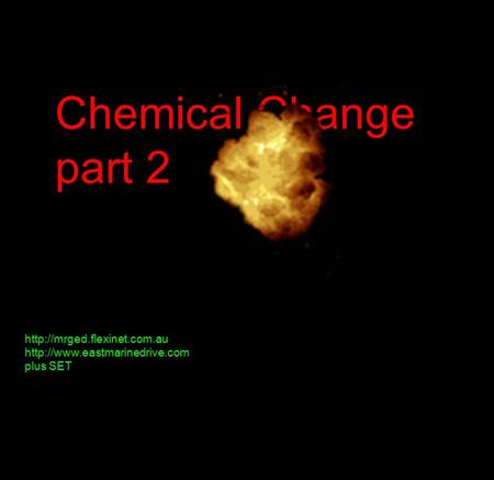 Chemical Change part 2   plus SET.