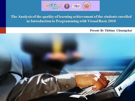 The Analysis of the quality of learning achievement of the students enrolled in Introduction to Programming with Visual Basic 2010 Present By Thitima Chuangchai.