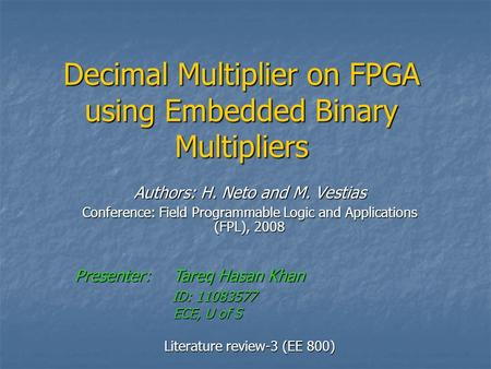 Decimal Multiplier on FPGA using Embedded Binary Multipliers Authors: H. Neto and M. Vestias Conference: Field Programmable Logic and Applications (FPL),