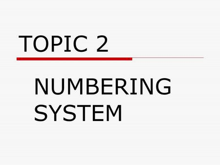 TOPIC 2 NUMBERING SYSTEM.  Many number systems are in use in digital technology. The most common are the decimal, binary, octal, and hexadecimal systems.