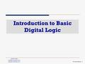 1.1 Introduction to Basic Digital Logic ©Paul Godin Updated August 2014 gmail.com Presentation 1.