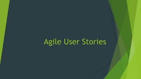 Agile User Stories. What is a User Story? User stories are short, simple description of a feature told from the perspective of the person who desires.