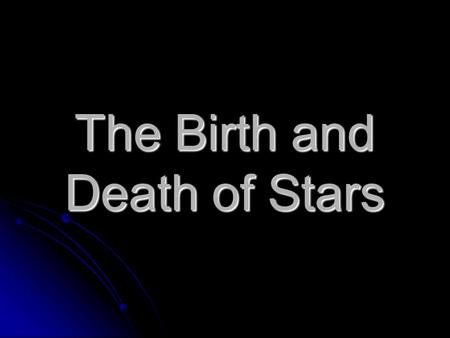 The Birth and Death of Stars. What are Stars? Stars are large balls of hot gas. Stars are large balls of hot gas. They look small because they are a long.