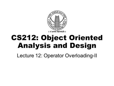 CS212: Object Oriented Analysis and Design Lecture 12: Operator Overloading-II.
