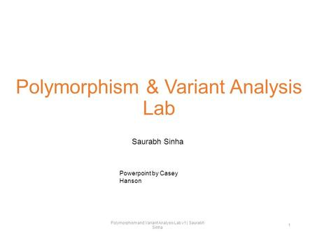 Polymorphism & Variant Analysis Lab Saurabh Sinha Polymorphism and Variant Analysis Lab v1 | Saurabh Sinha 1 Powerpoint by Casey Hanson.