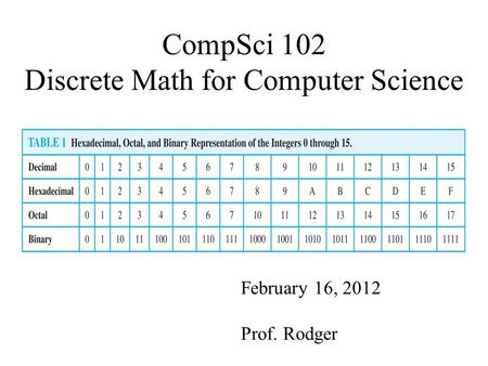 CompSci 102 Discrete Math for Computer Science February 16, 2012 Prof. Rodger.