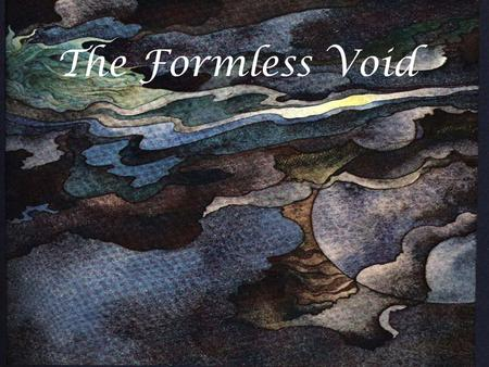 The Formless Void. Creation The Garden of Eden Adam & Eve.