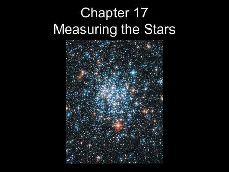 Chapter 17 Measuring the Stars. 17.1The <strong>Solar</strong> Neighborhood 17.2Luminosity and Apparent Brightness 17.3Stellar Temperatures More on the Magnitude Scale.