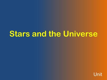 Unit Stars and the Universe. Stars A star is a giant, hot ball of gas. Stars generate light and heat through nuclear reactions. They are powered by the.