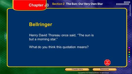 Copyright © by Holt, Rinehart and Winston. All rights reserved. ResourcesChapter menu Section 2 The Sun: Our Very Own Star Bellringer Henry David Thoreau.