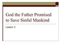 God the Father Promised to Save Sinful Mankind Lesson 3.