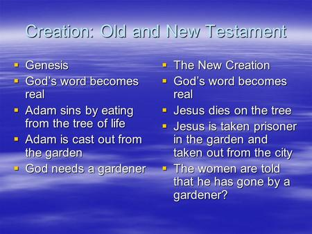 Creation: Old and New Testament  Genesis  God's word becomes real  Adam sins by eating from the tree of life  Adam is cast out from the garden  God.