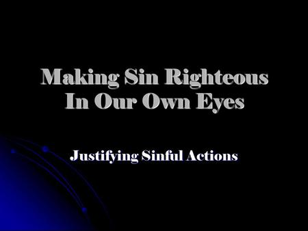Making Sin Righteous In Our Own Eyes Justifying Sinful Actions.