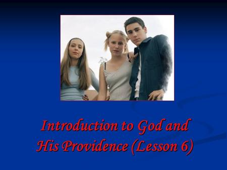 Introduction to God and His Providence (Lesson 6).